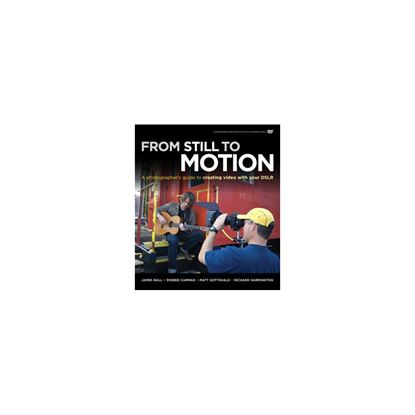Picture of From Still to Motion: A Photographer's guide to creating video with your DSLR